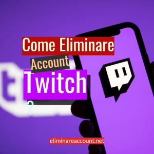 Come Eliminare Account Twitch